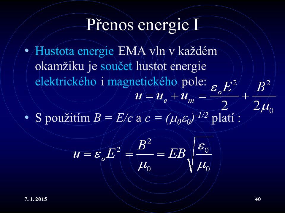 Přenos energie I Hustota energie EMA vln v každém okamžiku je součet hustot energie elektrického i magnetického pole: