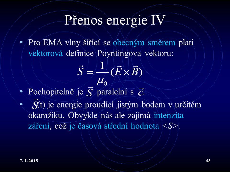 Přenos energie IV Pro EMA vlny šířící se obecným směrem platí vektorová definice Poyntingova vektoru: