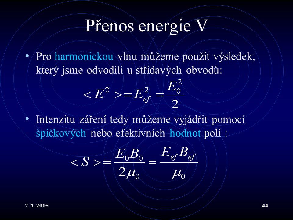Přenos energie V Pro harmonickou vlnu můžeme použít výsledek, který jsme odvodili u střídavých obvodů: