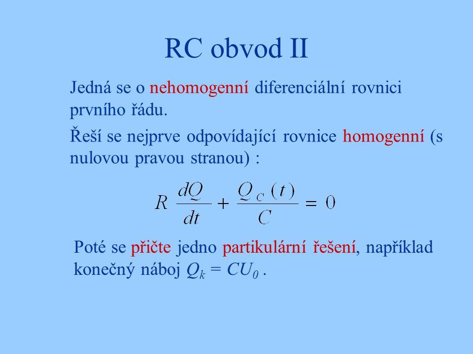 RC obvod II Jedná se o nehomogenní diferenciální rovnici prvního řádu.