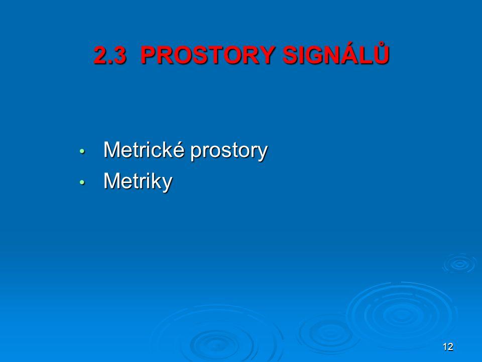2.3 PROSTORY SIGNÁLŮ Metrické prostory Metriky