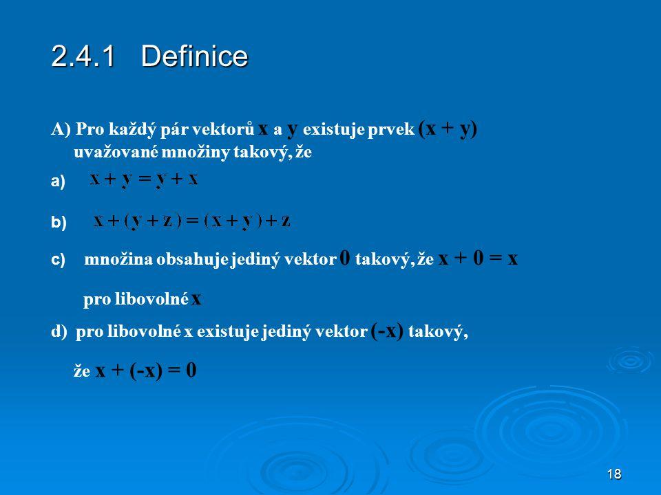 2.4.1 Definice Pro každý pár vektorů x a y existuje prvek (x + y)