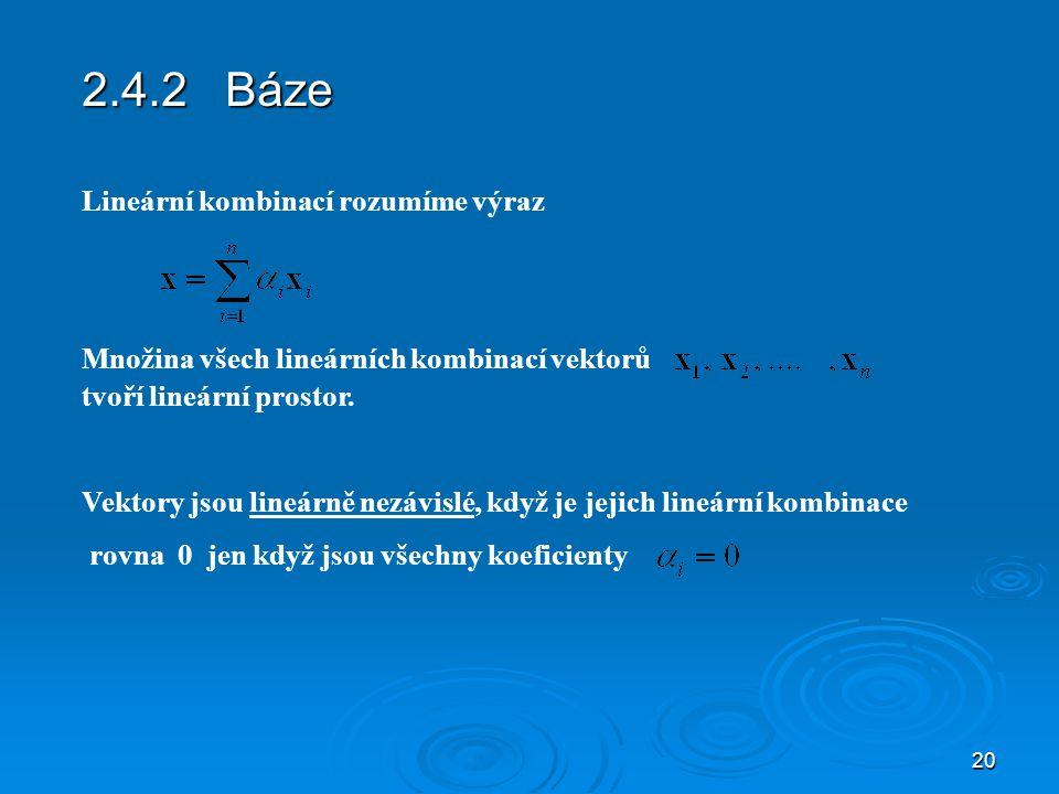 2.4.2 Báze Lineární kombinací rozumíme výraz
