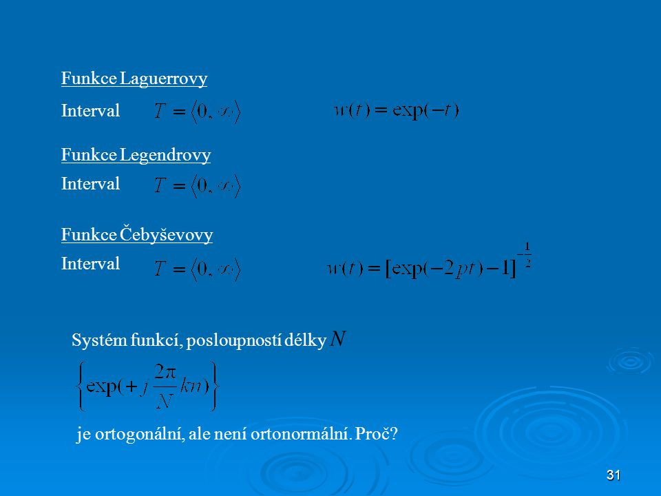 Funkce Laguerrovy Interval. Funkce Legendrovy. Interval. Funkce Čebyševovy. Interval. Systém funkcí, posloupností délky N.