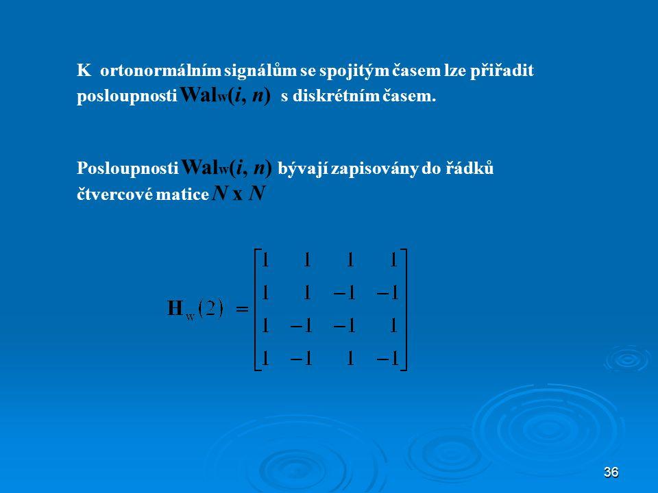 K ortonormálním signálům se spojitým časem lze přiřadit posloupnosti Walw(i, n) s diskrétním časem.