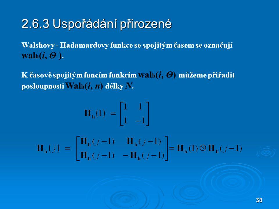 2.6.3 Uspořádání přirozené Walshovy - Hadamardovy funkce se spojitým časem se označují walh(i, Θ ).