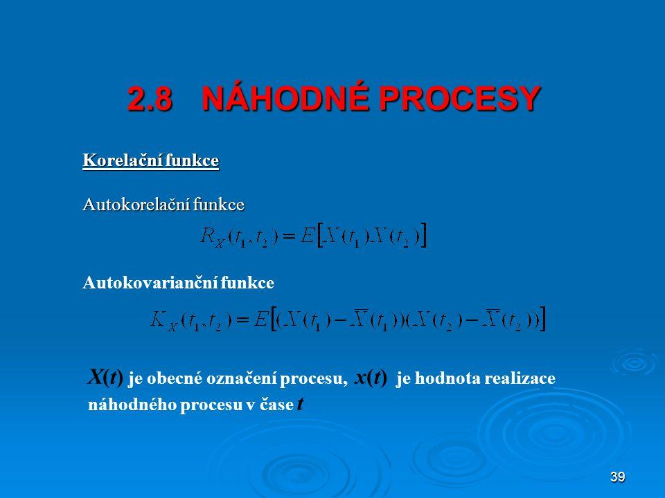 2.8 NÁHODNÉ PROCESY Korelační funkce. Autokorelační funkce. Autokovarianční funkce.