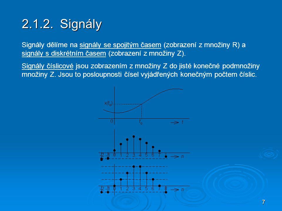 2.1.2. Signály Signály dělíme na signály se spojitým časem (zobrazení z množiny R) a signály s diskrétním časem (zobrazení z množiny Z).