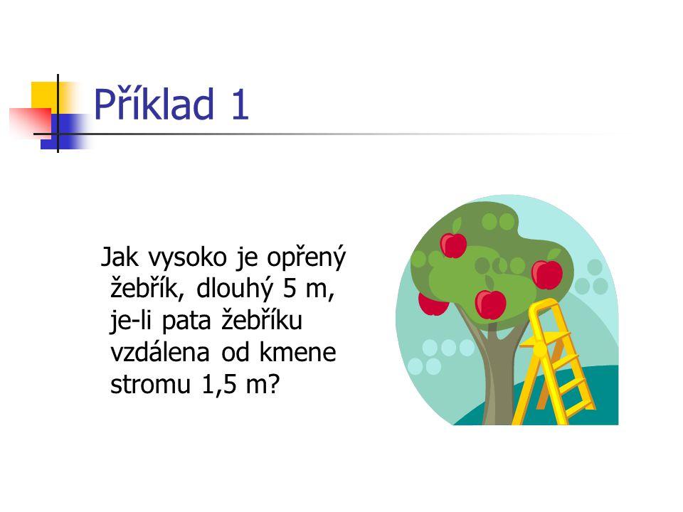Příklad 1 Jak vysoko je opřený žebřík, dlouhý 5 m, je-li pata žebříku vzdálena od kmene stromu 1,5 m