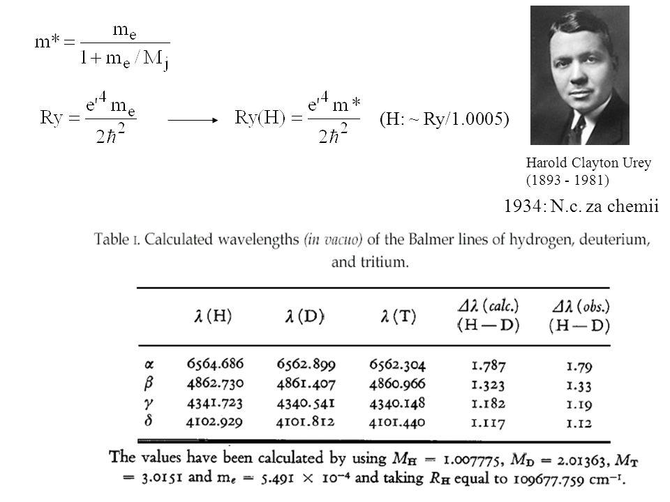 (H: ~ Ry/1.0005) 1934: N.c. za chemii Harold Clayton Urey