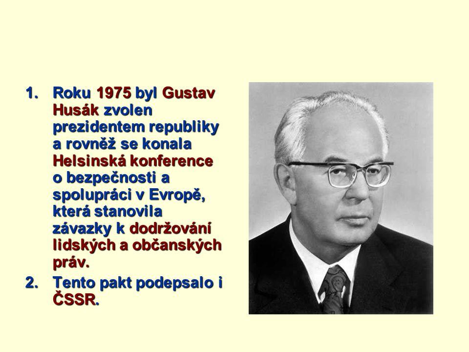 Roku 1975 byl Gustav Husák zvolen prezidentem republiky a rovněž se konala Helsinská konference o bezpečnosti a spolupráci v Evropě, která stanovila závazky k dodržování lidských a občanských práv.