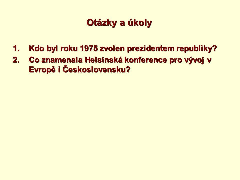 Otázky a úkoly Kdo byl roku 1975 zvolen prezidentem republiky