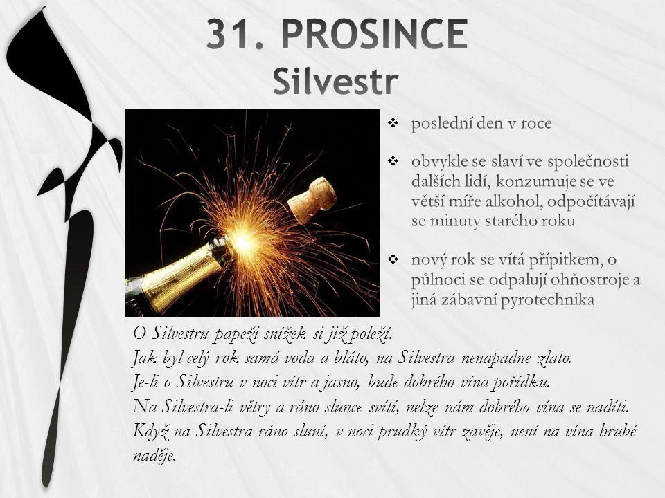 31. PROSINCE Silvestr O Silvestru papeži snížek si již poleží.
