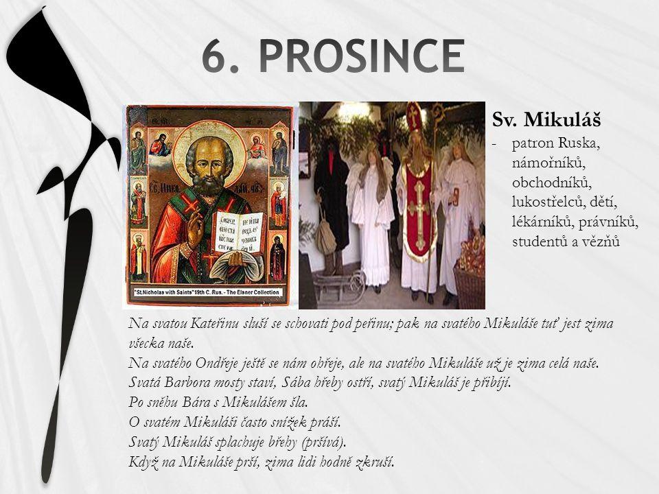 6. PROSINCE Sv. Mikuláš. patron Ruska, námořníků, obchodníků, lukostřelců, dětí, lékárníků, právníků, studentů a vězňů.