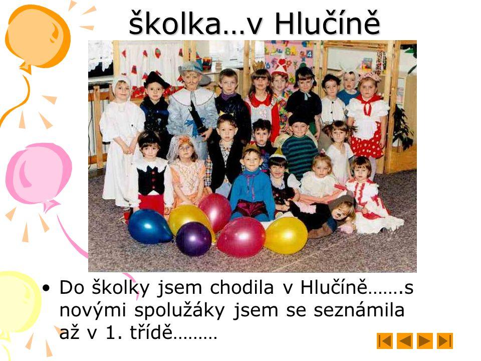 školka…v Hlučíně Do školky jsem chodila v Hlučíně…….s novými spolužáky jsem se seznámila až v 1.