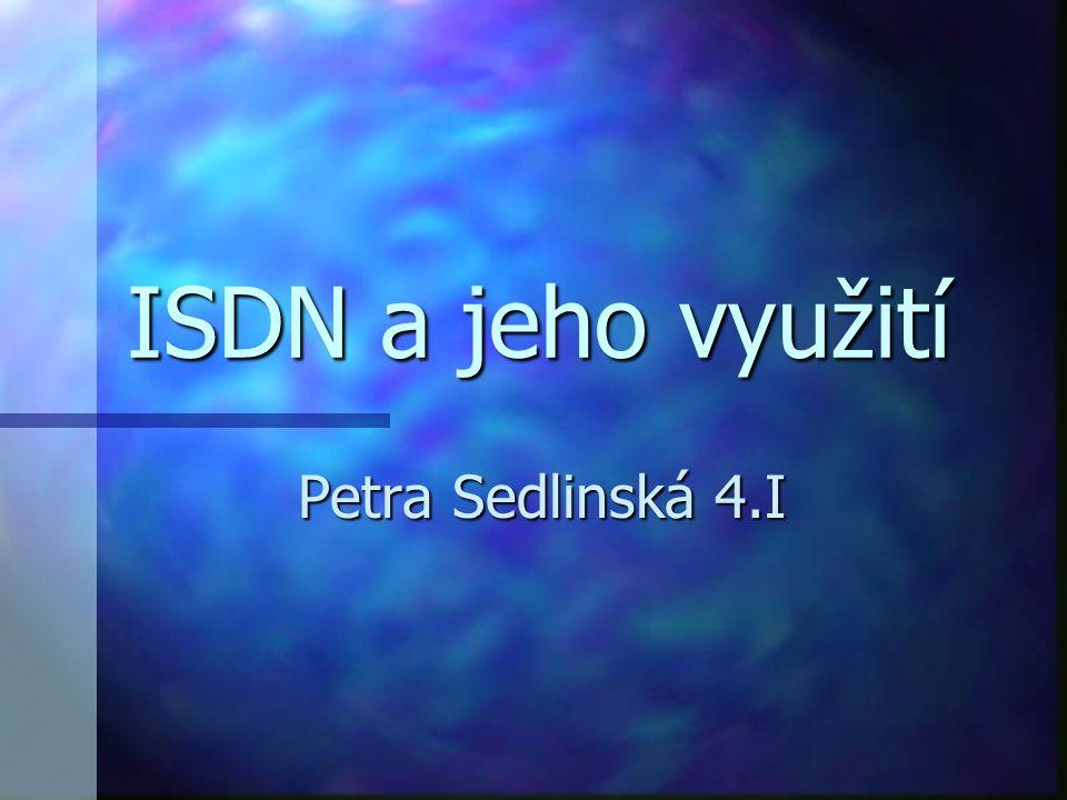 ISDN a jeho využití Petra Sedlinská 4.I