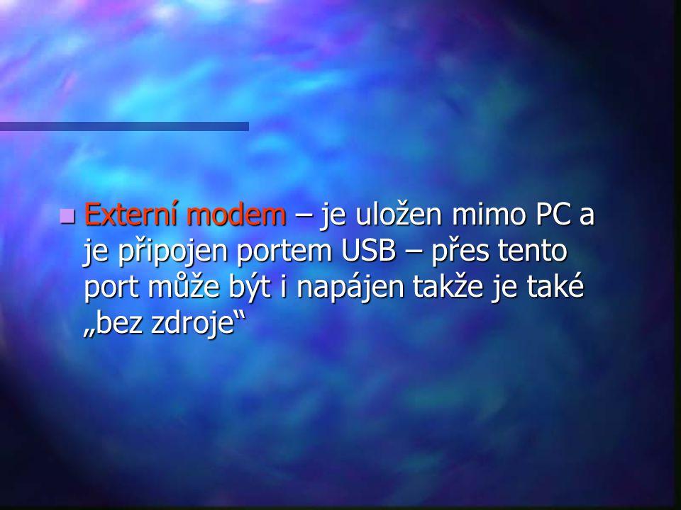 """Externí modem – je uložen mimo PC a je připojen portem USB – přes tento port může být i napájen takže je také """"bez zdroje"""