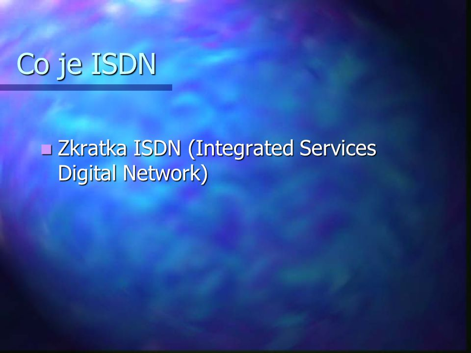 Co je ISDN Zkratka ISDN (Integrated Services Digital Network)