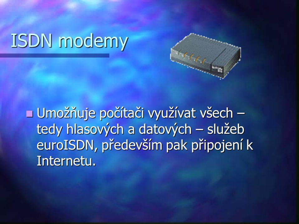 ISDN modemy Umožňuje počítači využívat všech – tedy hlasových a datových – služeb euroISDN, především pak připojení k Internetu.