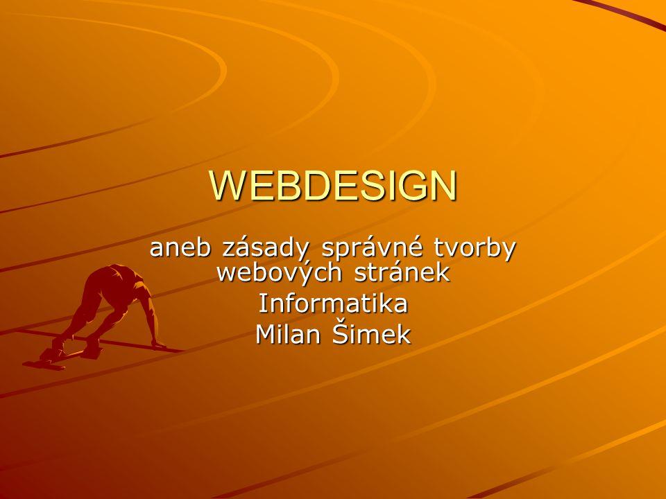 aneb zásady správné tvorby webových stránek Informatika Milan Šimek