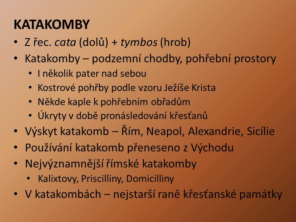 KATAKOMBY Z řec. cata (dolů) + tymbos (hrob)