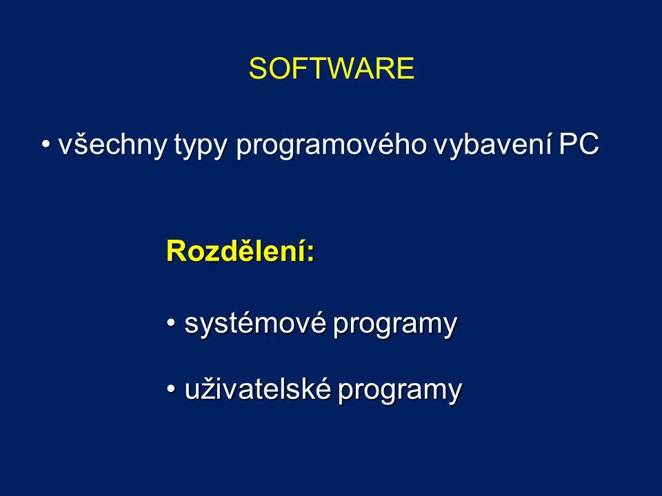 SOFTWARE všechny typy programového vybavení PC Rozdělení: systémové programy uživatelské programy