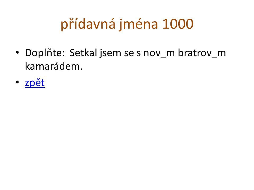 přídavná jména 1000 Doplňte: Setkal jsem se s nov_m bratrov_m kamarádem. zpět