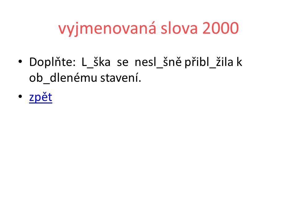 vyjmenovaná slova 2000 Doplňte: L_ška se nesl_šně přibl_žila k ob_dlenému stavení. zpět