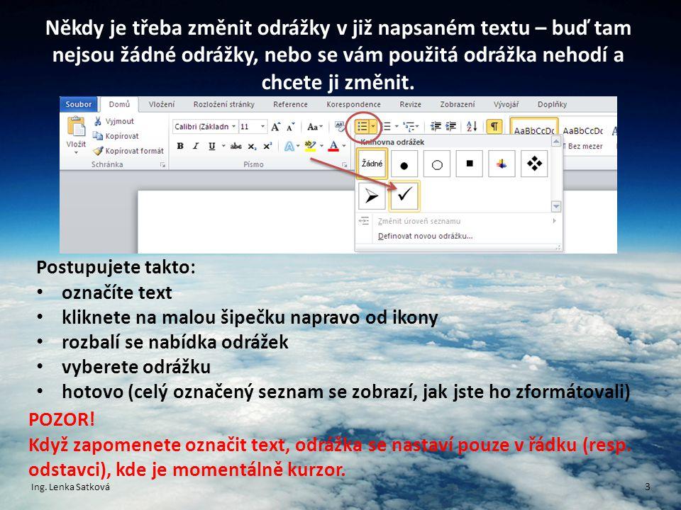 Někdy je třeba změnit odrážky v již napsaném textu – buď tam nejsou žádné odrážky, nebo se vám použitá odrážka nehodí a chcete ji změnit.