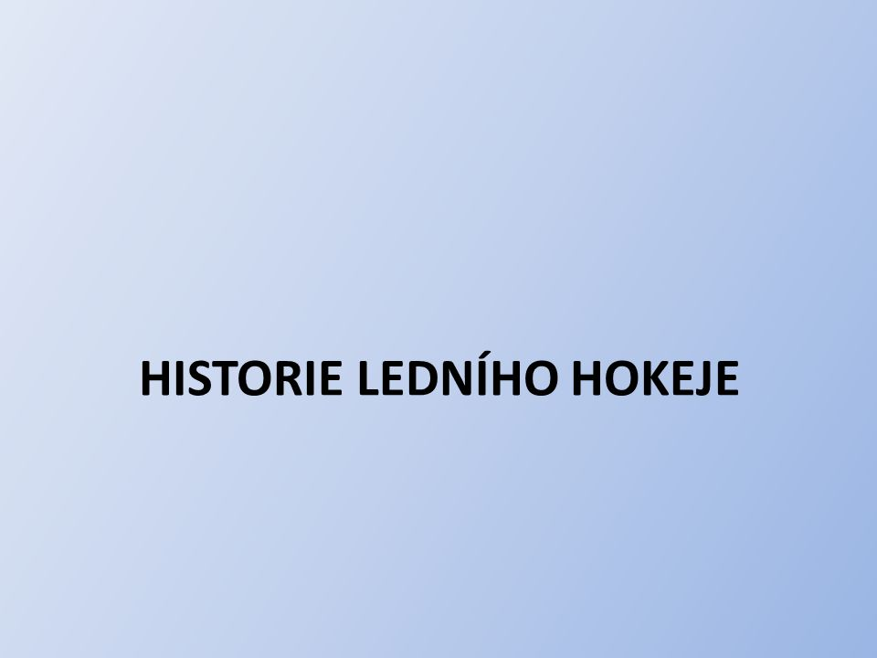 HISTORIE LEDNÍHO HOKEJE