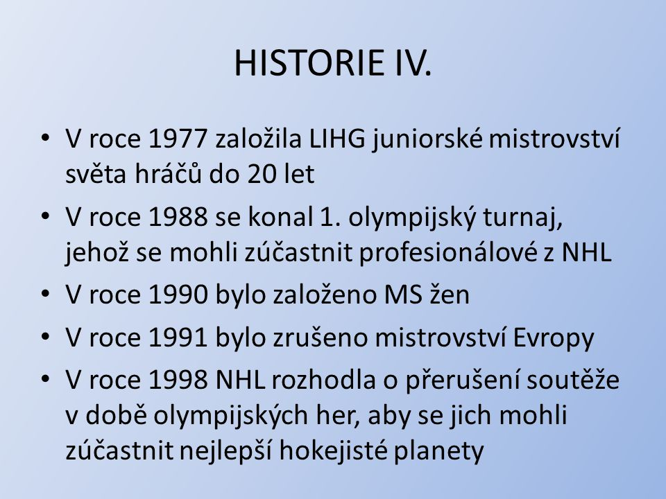 HISTORIE IV. V roce 1977 založila LIHG juniorské mistrovství světa hráčů do 20 let.