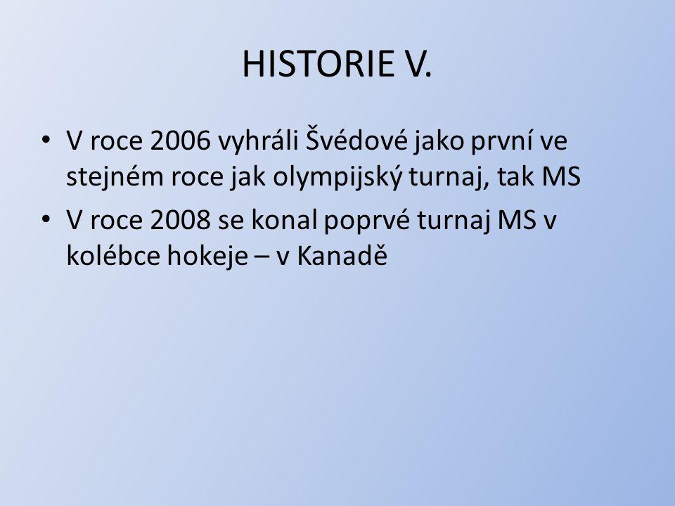 HISTORIE V. V roce 2006 vyhráli Švédové jako první ve stejném roce jak olympijský turnaj, tak MS.