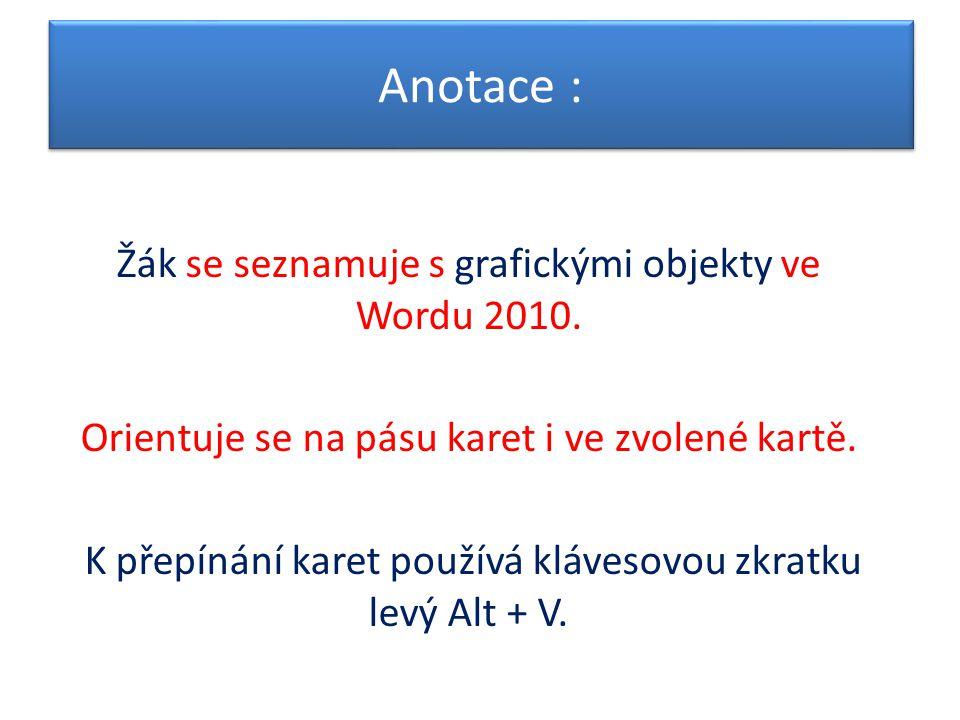 Anotace : Žák se seznamuje s grafickými objekty ve Wordu 2010.