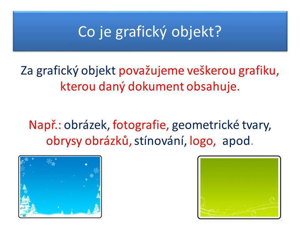 Co je grafický objekt Za grafický objekt považujeme veškerou grafiku, kterou daný dokument obsahuje.