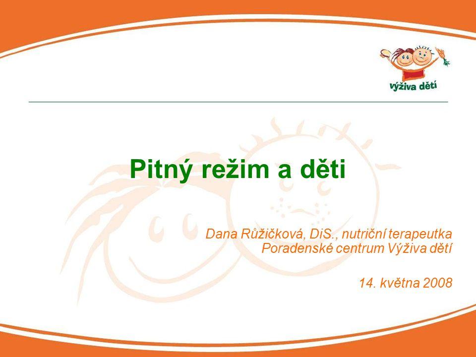 Pitný režim a děti Dana Růžičková, DiS., nutriční terapeutka Poradenské centrum Výživa dětí.