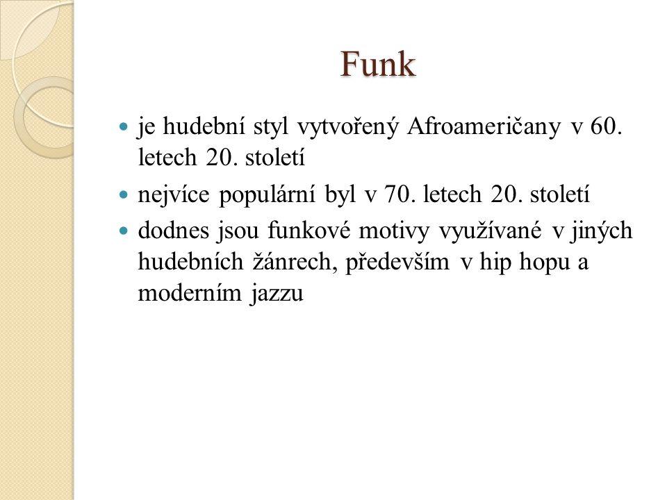 Funk je hudební styl vytvořený Afroameričany v 60. letech 20. století