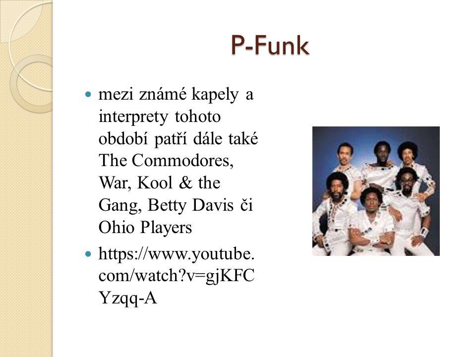 P-Funk mezi známé kapely a interprety tohoto období patří dále také The Commodores, War, Kool & the Gang, Betty Davis či Ohio Players.