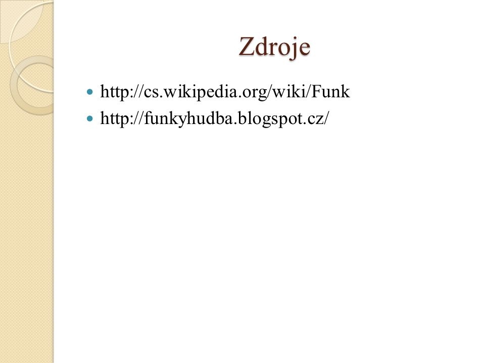 Zdroje http://cs.wikipedia.org/wiki/Funk