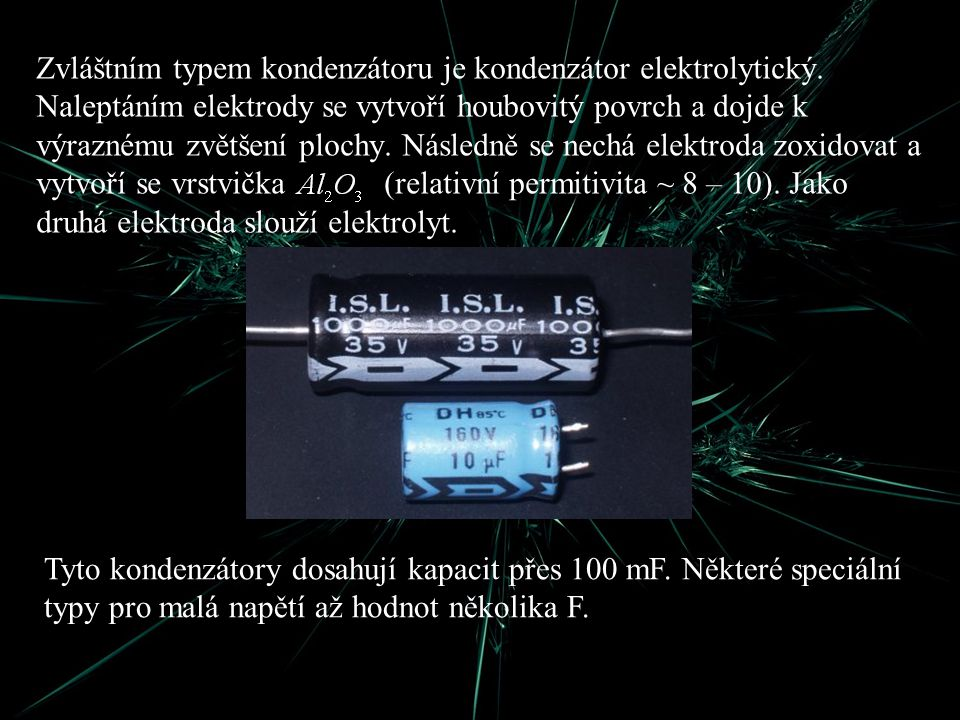 Zvláštním typem kondenzátoru je kondenzátor elektrolytický