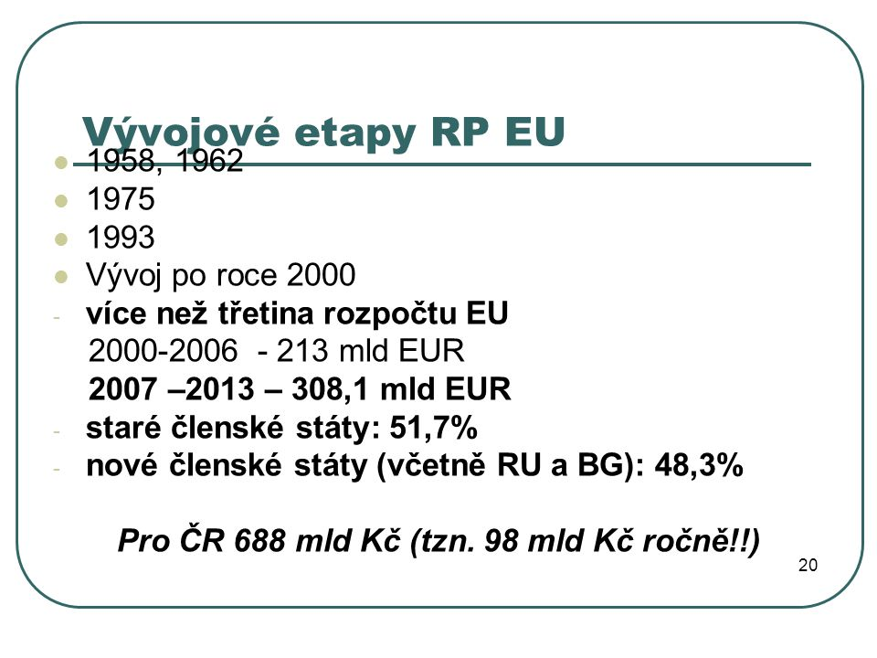 Pro ČR 688 mld Kč (tzn. 98 mld Kč ročně!!)