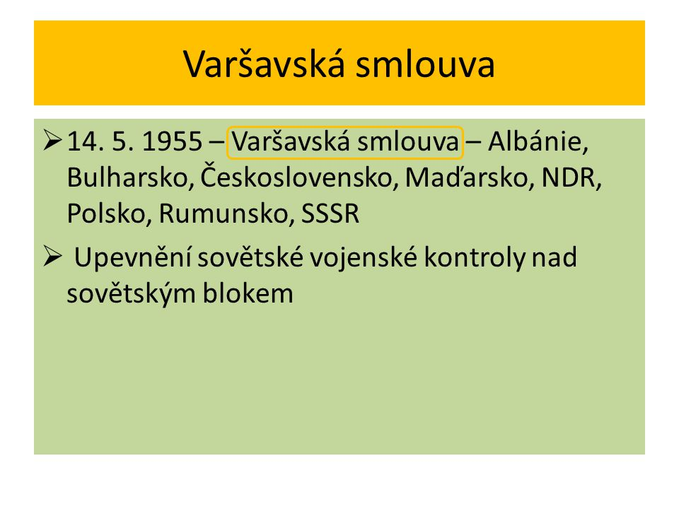 Varšavská smlouva 14. 5. 1955 – Varšavská smlouva – Albánie, Bulharsko, Československo, Maďarsko, NDR, Polsko, Rumunsko, SSSR.