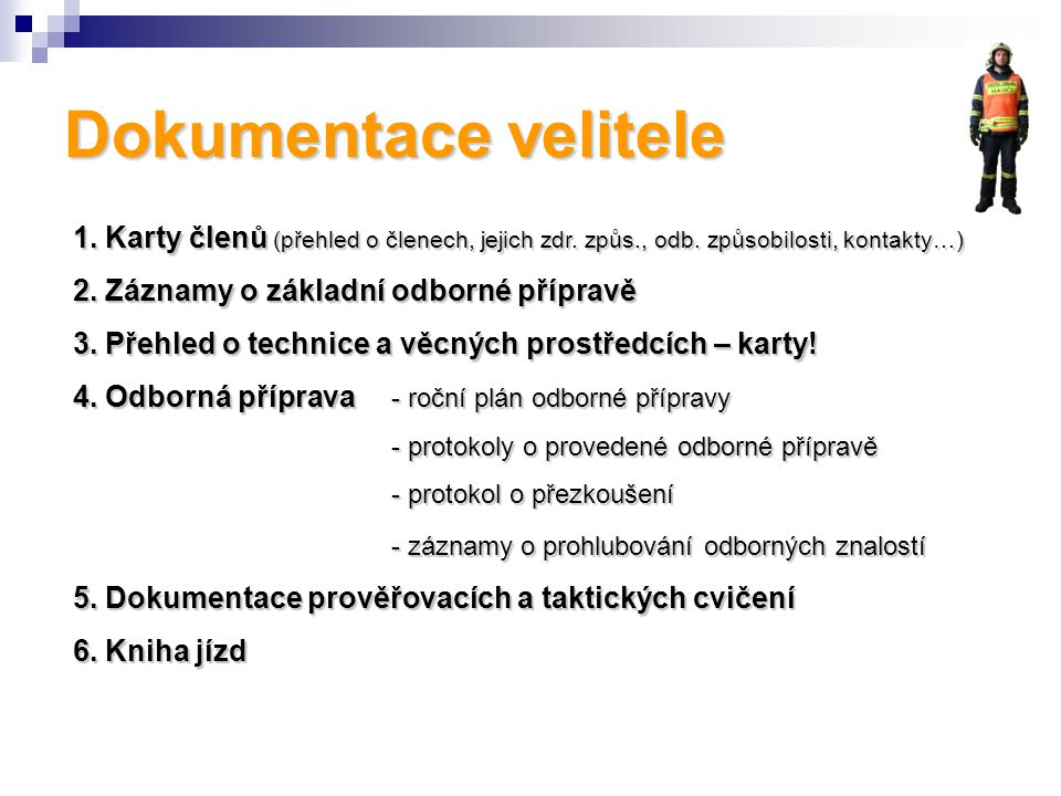 Dokumentace velitele 1. Karty členů (přehled o členech, jejich zdr. způs., odb. způsobilosti, kontakty…)