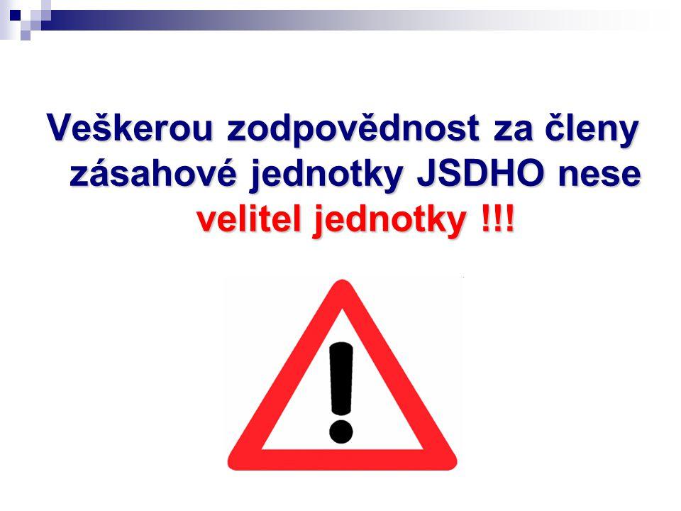 Veškerou zodpovědnost za členy zásahové jednotky JSDHO nese velitel jednotky !!!