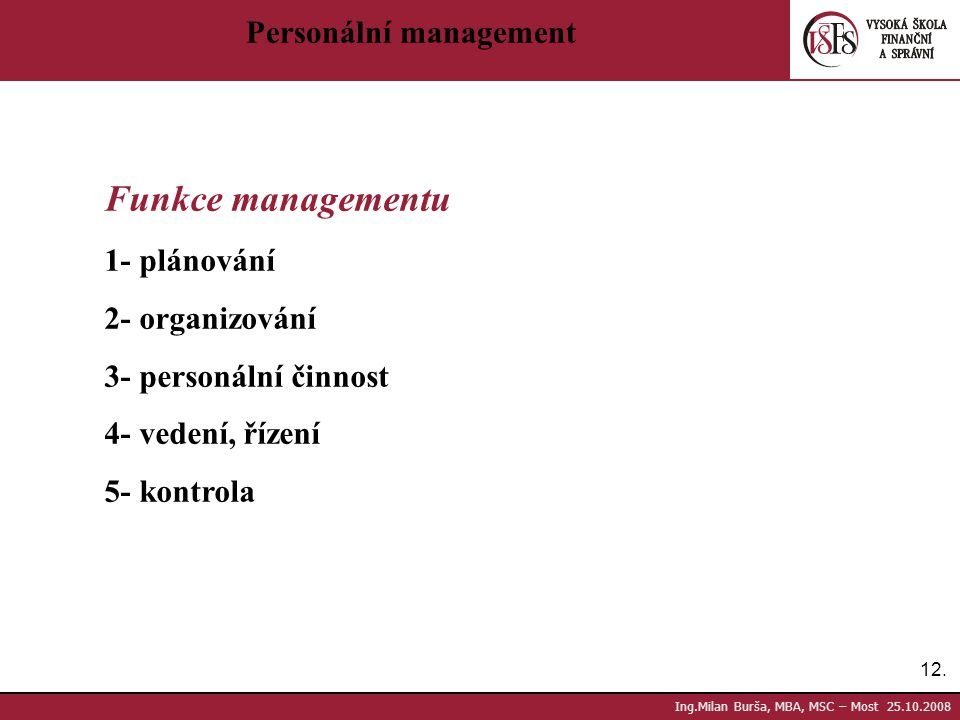 Funkce managementu Personální management 1- plánování 2- organizování