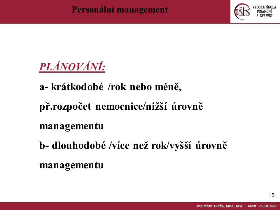 b- dlouhodobé /více než rok/vyšší úrovně managementu