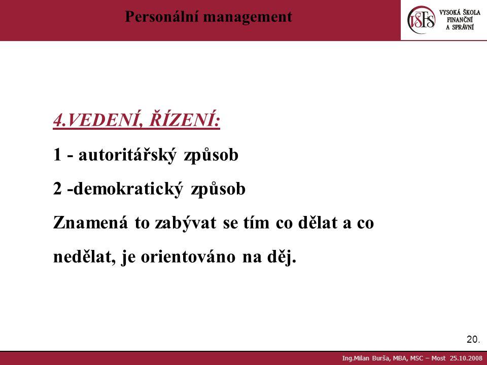 4.VEDENÍ, ŘÍZENÍ: 1 - autoritářský způsob 2 -demokratický způsob