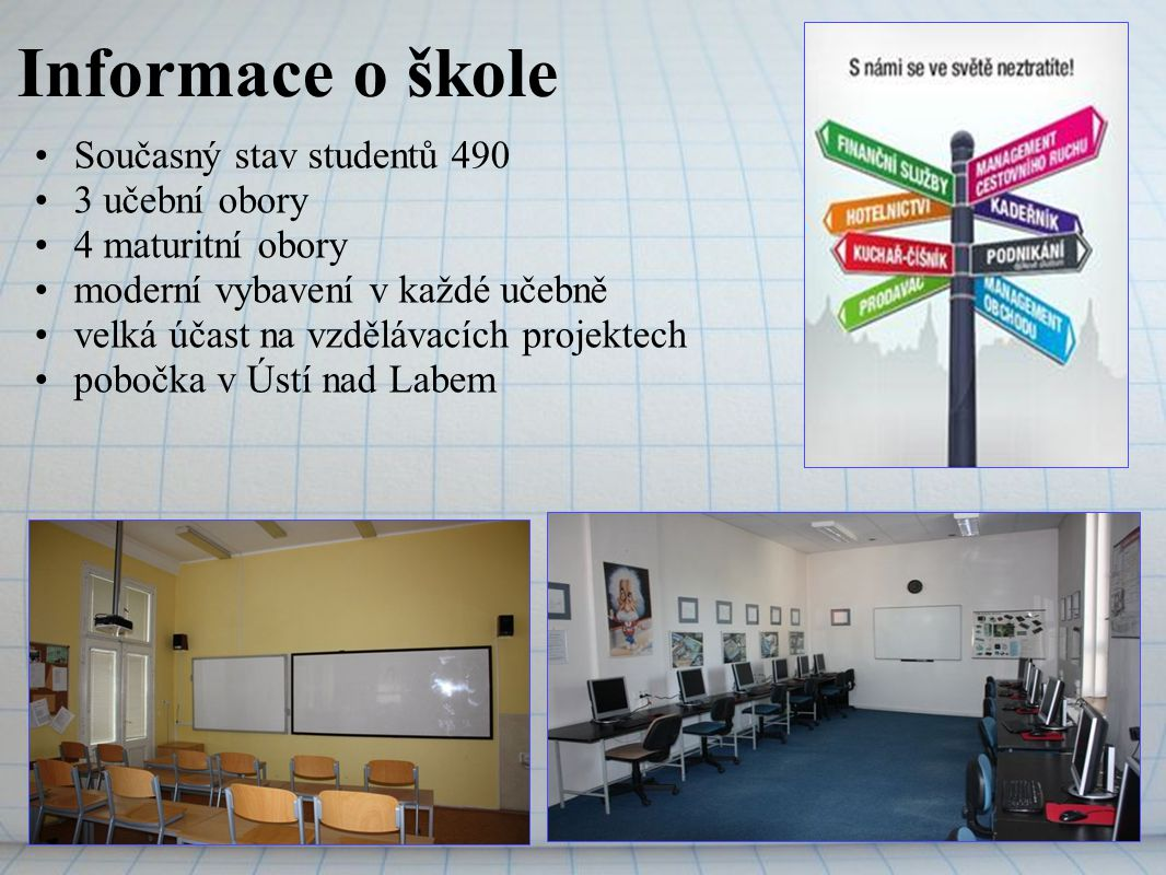 Informace o škole Současný stav studentů 490 3 učební obory