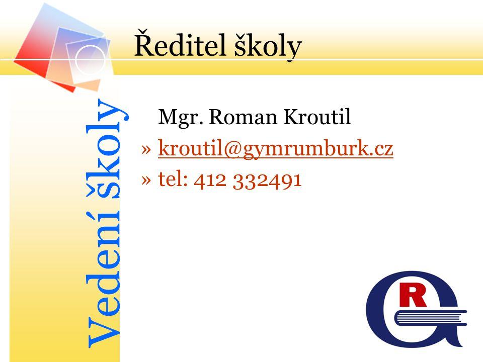 Vedení školy Ředitel školy Mgr. Roman Kroutil kroutil@gymrumburk.cz