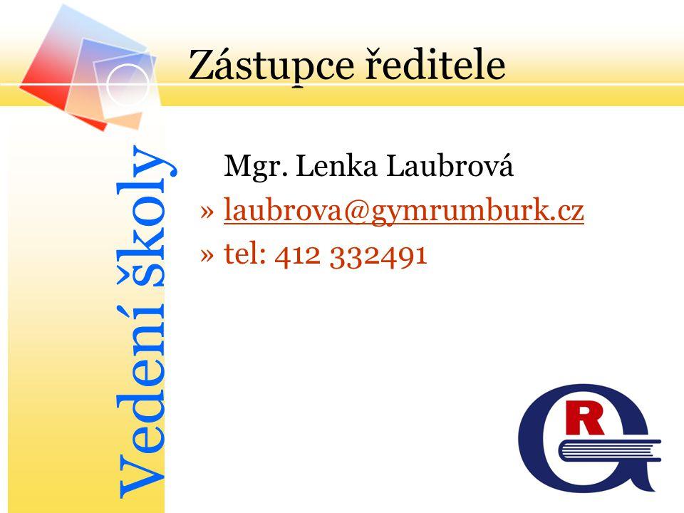 Vedení školy Zástupce ředitele Mgr. Lenka Laubrová