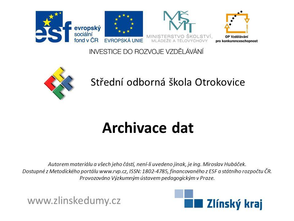 Archivace dat Střední odborná škola Otrokovice www.zlinskedumy.cz
